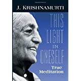This Light in Oneself: True Meditationby J. Krishnamurti