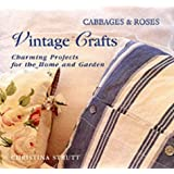 Cabbages and Roses: Vintage Crafts - 30 Charming Projects for Home and Garden (Cabbages & roses)by Christina Strutt