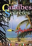 echange, troc Antoine : Les Caraïbes secrètes