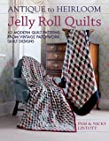 img - for Antique To Heirloom Jelly Roll Quilts: 12 Modern Quilt Patterns from Vintage Patchwork Quilt Designs book / textbook / text book