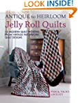 Antique To Heirloom Jelly Roll Quilts...