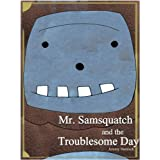 Mr. Samsquatch and the Troublesome Day ~ Jeremy Damisch