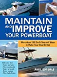 Maintain and Improve Your Powerboat: 100 Ways to Make Your Boat Better
