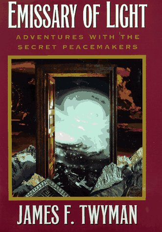Emissary of Light : My Adventures With the Secret Peacemakers, JAMES F. TWYMAN