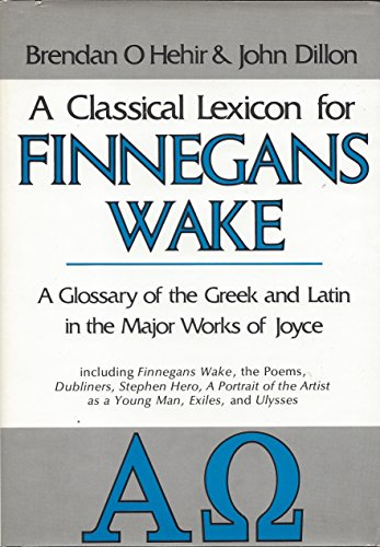 A Classical Lexicon for Finnegans Wake: A Glossary of the Greek and Latin in the Major Works of Joyce, Including Finnega