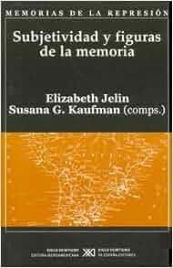 Subjetividad y figuras de la memoria: Elizabeth Varios autores; JELIN