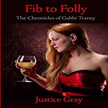 Fib to Folly: The Chronicles of Gabbi Trancy (       UNABRIDGED) by Justice Gray Narrated by Karin Allers