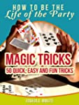 Magic Tricks - 50 Simple, Fun and Qui...