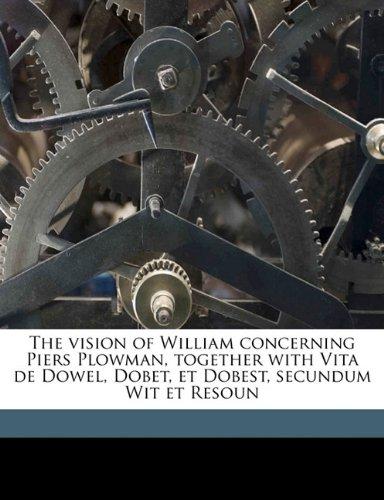 The vision of William concerning Piers Plowman, together with Vita de Dowel, Dobet, et Dobest, secundum Wit et Resoun Volume 2