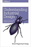 Understanding Industrial Design: Principles for UX and Interaction Design Front Cover