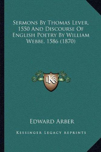 Sermons by Thomas Lever, 1550 and Discourse of English Poetrsermons by Thomas Lever, 1550 and Discourse of English Poetry by William Webbe, 1586 (1870) y by William Webbe, 1586 (1870)