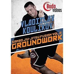 Sambo Jiu-jitsu Fusion Vol 2: Ground Work by Vladislav Koulikov