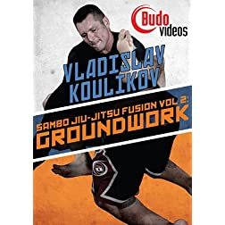 Sambo Jiu-jitsu Fusion Vol 2: Ground Work by Vladislav Koulikov