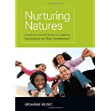 Nurturing Natures: Attachment and Children's Emotional, Sociocultural and Brain Developmentby Graham Music