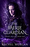 The Faerie Guardian (Creepy Hollow Book 1) by Rachel Morgan