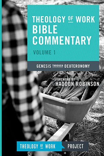 Theology of Work Bible Commentary: Genesis Through Deuteronomy (Theology of Work Bible Commentaries)