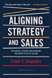 img - for Aligning Strategy and Sales: The Choices, Systems, and Behaviors that Drive Effective Selling by Cespedes, Frank V. (2014) Hardcover book / textbook / text book