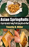Easy Recipe Books - Delicious Spring Rolls in 7 Easy Steps Recipe Cookbook (Easy Recipe Books Vol 1) Recipes