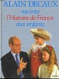 Alain Decaux raconte l'histoire de France aux enfants (French Edition)