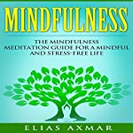 Mindfulness: The Mindfulness Meditation Guide for a Mindful and Stress-Free Life | Elias Axmar