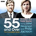 55 and Over (Complete) Performance by Peter Souter Narrated by Juliet Stevenson, Philip Jackson
