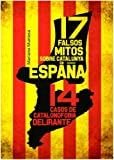 img - for 17 falsos mitos sobre Catalunya en Espa a book / textbook / text book
