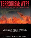 Terrorism: WTF? Weapons, Tactics, and the Future