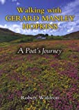 Walking with Gerard Manley Hopkins: A Poets Journey Walking with Gerard Manley Hopkins