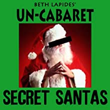 Secret Santas Performance by  Un-Cabaret Narrated by Jenny Bicks, Brent Forrester, John Riggi, Michael Patrick King, Beth Lapides