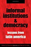 img - for Informal Institutions and Democracy: Lessons from Latin America book / textbook / text book