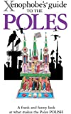 The Xenophobe's Guide to the Poles (Xenophobe's Guides)