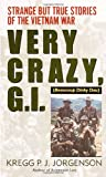 Very Crazy, G.I.!: Strange but True Stories of the Vietnam War