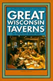 Great Wisconsin Taverns:  101 Distinctive Badger Bars (Trails Books Guide)