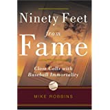 Ninety Feet from Fame: Close Calls With Baseball Immortality ~ Mike Robbins