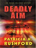 Deadly Aim (Angel Delaney Mystery Series #1) (078627283X) by Patricia H. Rushford