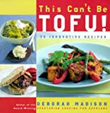 This Cant Be Tofu!: 75 Recipes to Cook Something You Never Thought You Would--and Love Every Bite