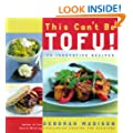 This Can't Be Tofu: 75 Recipes to Cook Something You Never Thought You Would