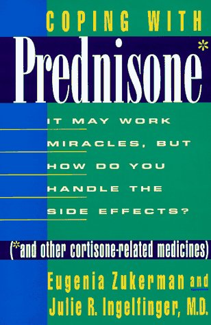 Coping With Prednisone and Other Cortisone-Related Medicines : It May Work Miracles, but How Do You Handle the Side Effects?