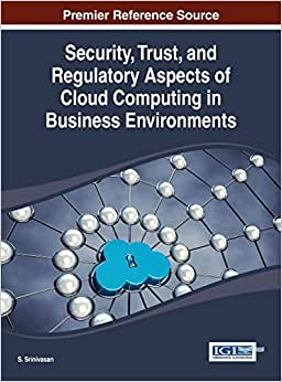 Downloads Security, Trust, and Regulatory Aspects of Cloud Computing in Business Environments (Advances in Business Information Systems) e-book