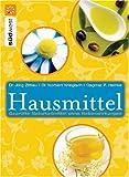 Hausmittel: Geprüfte Naturheilmittel ohne Nebenwirkungen - Dr. Jörg Zittlau, Dr. Norbert Kriegisch, Dagmar Heinke