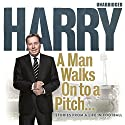 A Man Walks On to a Pitch (       UNABRIDGED) by Harry Redknapp Narrated by David John