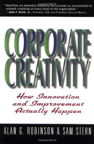Corporate Creativity: How Innovation and Improvement Actually Happen