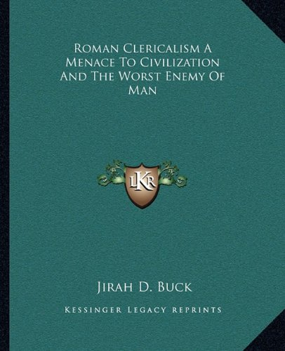 Roman Clericalism A Menace To Civilization And The Worst Enemy Of Man PDF