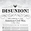 Disunion!: The Coming of the American Civil War, 1789–1859 (       UNABRIDGED) by Elizabeth R. Varon Narrated by Johnny Heller