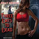 Three Days to Dead: Dreg City Series, Book 1 (       UNABRIDGED) by Kelly Meding Narrated by Xe Sands