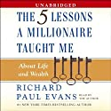 The Five Lessons a Millionaire Taught Me About Life and Wealth (       UNABRIDGED) by Richard Paul Evans Narrated by Richard Paul Evans