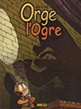echange, troc Yeb, Arnaud Poitevin - Orge l'ogre, Tome 1 :