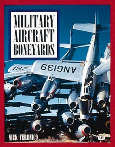 Military Aircraft Boneyards, Nicholas A. Veronico, A. Kevin Grantham, Scott Thompson