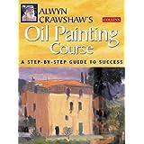 Alwyn Crawshaw's Oil Painting Courseby Alwyn Crawshaw