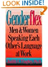 Genderflex(TM): Men & Women Speaking Each Other's Language at Work